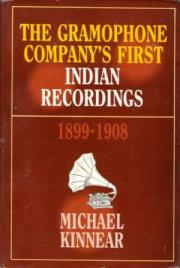 The Gramophone Company's First Indian Recordings 1899-1908, Michael Kinnear