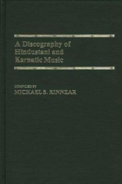 A Discography of Hindustani and Karnatic Music - Michael S. Kinnear