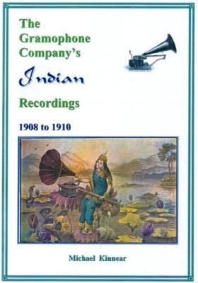 The Gramophone Company's Indian Recordings, 1908-1910 - Michael Kinnear