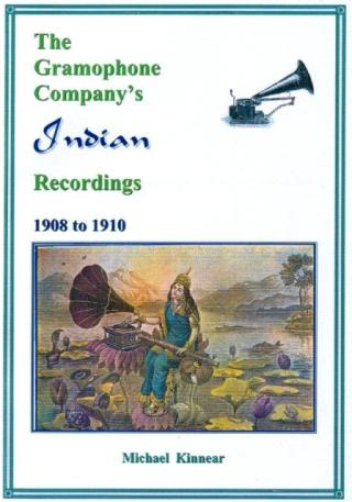 The Gramophone Company's Indian Recordings, 1908-1910 - Michael Kinnear
